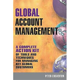Global Account Management A Complete Action Kit of Tools and Techniques for Managing Key Global Customers par Peter Cheverton