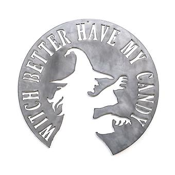 Witch better have my candy - metal cut sign 15x15in