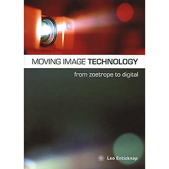 Moving Image Technology  from Zoetrope to Digital by Leo Enticknap