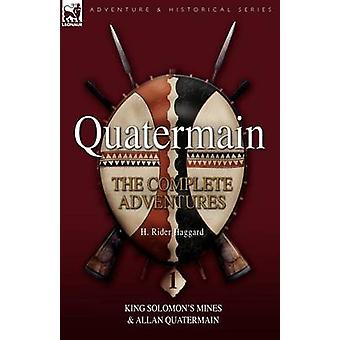 Quatermain The Complete Adventures 1 King Solomon S Mines  Allan Quatermain by Haggard & H. Rider