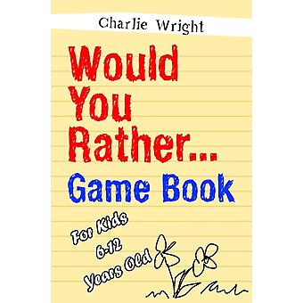 Would You Rather Game Book by Charlie Wright