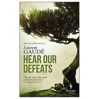 Hear Our Defeats by Laurent Gaude