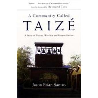 A Community Called Taize  A Story of Prayer Worship and Reconciliation by Jason Brian Santos