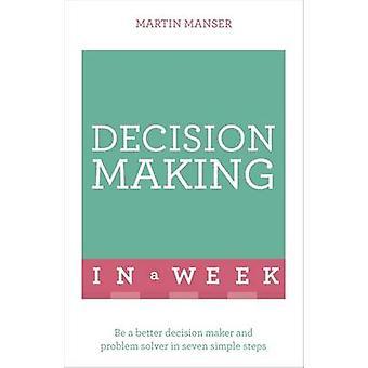 Decision Making in einer Woche - eine bessere Entscheidungsträger und Problem Sol
