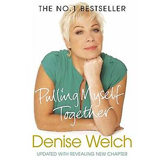 Pulling Myself Together by Welch & Denise
