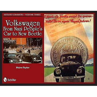 Hitlers Chariots Vol Three Volkswagen  From Nazi Peles Car to New Beetle by Blaine Taylor