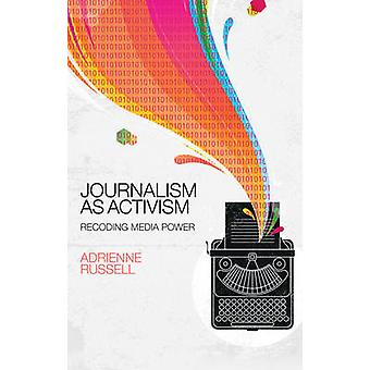 Journalism as Activism - Recoding Media Power by Adrienne Russell - 97