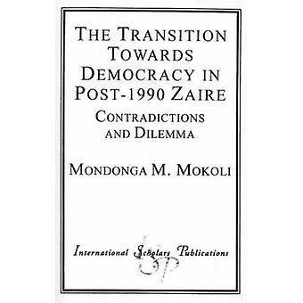 Transition Towards Democracy in Post1990 Zaire Contradictions and Dilemma by Mokoli & Mondonga M.