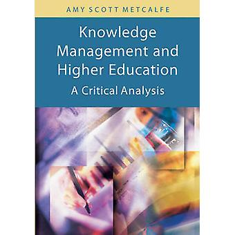 Knowledge Management and Higher Education A Critical Analysis by Metcalfe & Amy Scott
