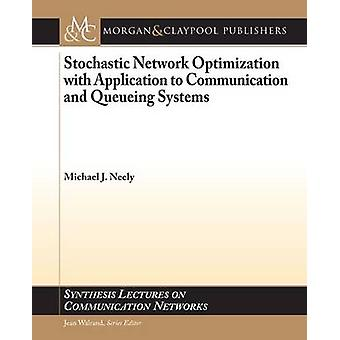Stochastic Network Optimization with Application to Communication and Queueing Systems by Neely & Michael J.