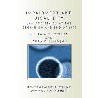 Impairment and Disability  Law and Ethics at the Beginning and End of Life by McLean & Sheila