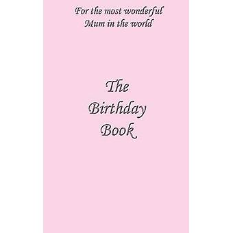 The Birthday Book For the Most Wonderful Mum in the World by Bowman & N. P.