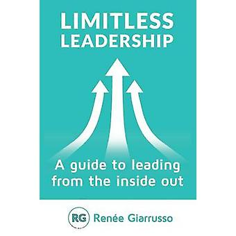 Limitless Leadership A guide to leading from the inside out by Giarrusso & Rene