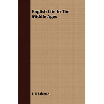 English Life in the Middle Ages by Salzman & L. F.