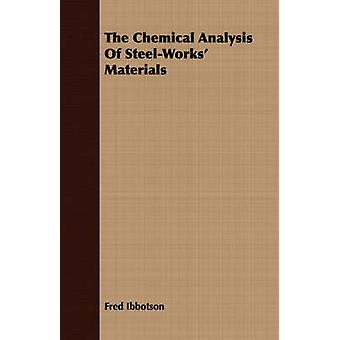 The Chemical Analysis Of SteelWorks Materials by Ibbotson & Fred