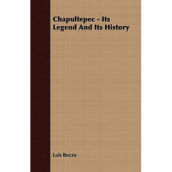 Chapultepec  Its Legend And Its History by Bozzo & Luis