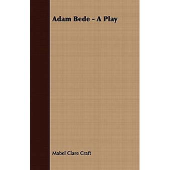 Adam Bede  A Play by Craft & Mabel Clare