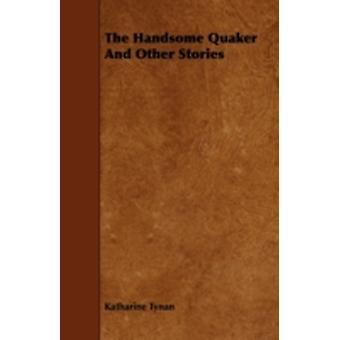 The Handsome Quaker and Other Stories by Tynan & Katharine