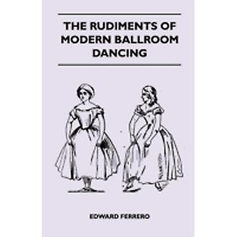 The Rudiments Of Modern Ballroom Dancing by Ferrero & Edward