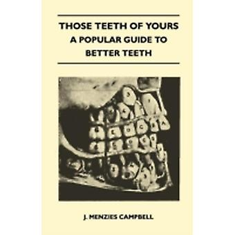 Those Teeth of Yours  A Popular Guide to Better Teeth by Campbell & J. Menzies