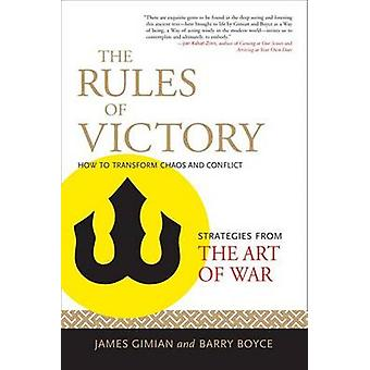 The Rules of Victory  How to Transform Chaos and ConflictStrategies from The Art of War by Gimian & James
