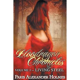 Bloodragon Chronicles Volume One Living Steel by Holmes & Paris  Alexander