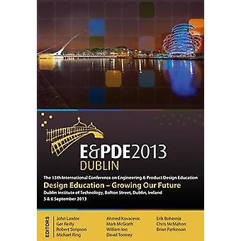 Design EducationGrowing Our Future Proceedings of the 15th International Conference on Engineering and Product Design Education Epde13 by Kovacevic & Ahmed