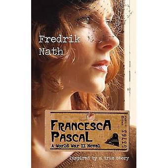Francesca Pascal A World War II Drama by Nath & Fredrik