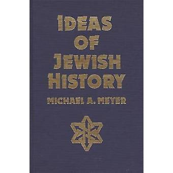 Ideas of Jewish History by Meyer & Michael A