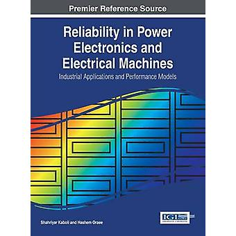 Reliability in Power Electronics and Electrical Machines Industrial Applications and Performance Models by Kaboli & Shahriyar