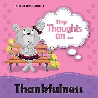 Tiny Thoughts on Thankfulness Learning to appreciate what we have by de Bezenac & Agnes