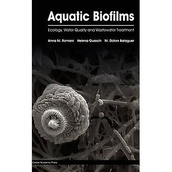 Aquatic Biofilms Ecology Water Quality and Wastewater Treatment by Roman & Anna M