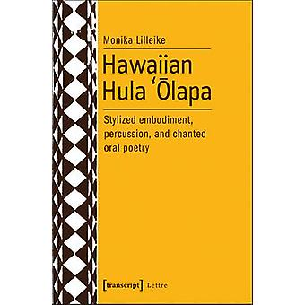 Hawaiian Hula Olapa  Stylized Embodiment Percussion and Chanted Oral Poetry by Monika Lilleike