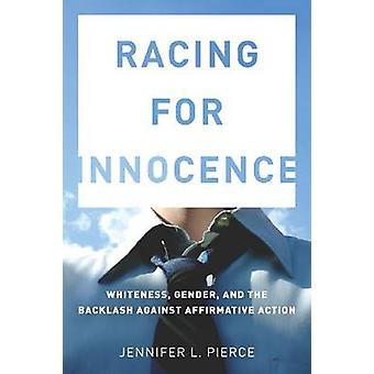 Racing for Innocence - Whiteness - Gender - and the Backlash Against A