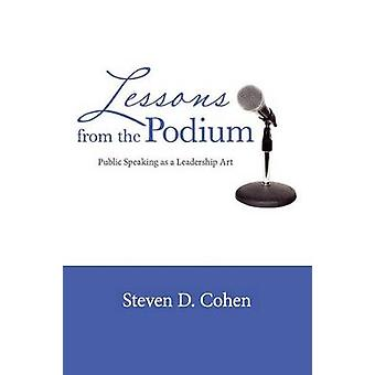 Lessons from the Podium - Public Speaking as a Leadership Art by Steve