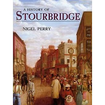 A History of Stourbridge by Nigel Perry - 9781860773808 Book
