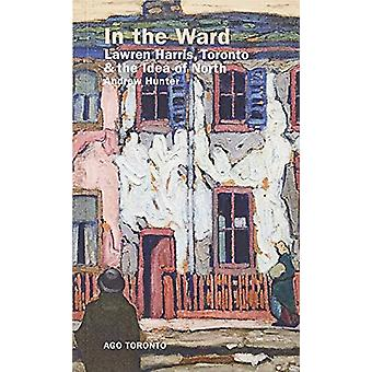 In the Ward - Lawren Harris - Toronto - and the Idea of North by Andre