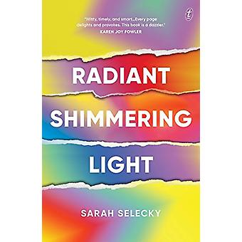 Radiant Shimmering Light by Sarah Selecky - 9781925773057 Book