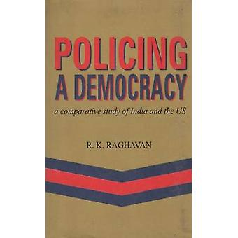 Policing a Democracy - A Comparative Study of India and the US by R.K.