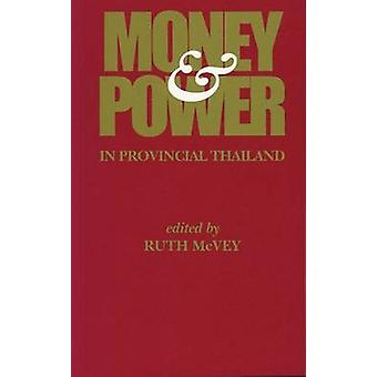 Money and Power in Provincial Thailand by Ruth Thomas McVey - 9788787