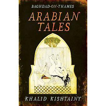 Arabian Tales - Baghdad-on-Thames by Khalid Kishtainy - 9780704372504