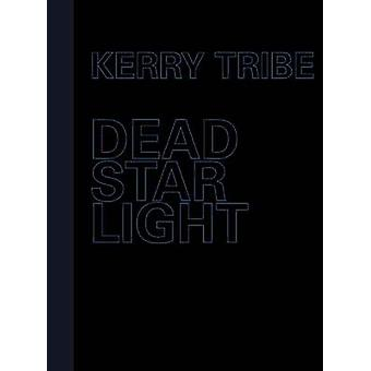 Kerry Tribe - Dead Star Light by Nav Haq - 9780907738985 Book