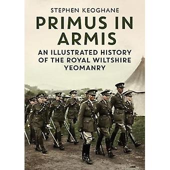 Primus in Armis  An Illustrated History of The Royal Wiltshire Yeomanry by Stephen Keoghane