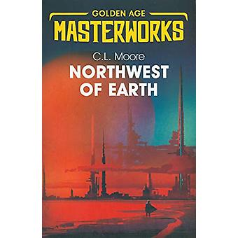 Northwest of Earth by C.L. Moore - 9781473222540 Book