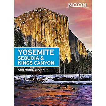 Moon Yosemite - Sequoia & Kings Canyon (Eighth Edition) by Ann Br