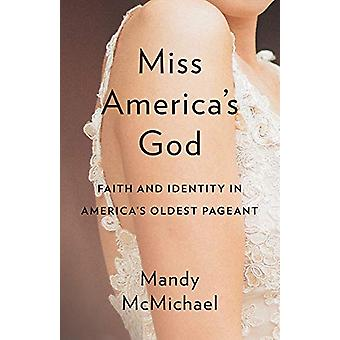 Miss Americaas God - Faith and Identity in Americaas Oldest Pageant by