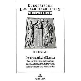 Der Archaistische Dionysos - Eine Archaeologische Untersuchung Zur Bed