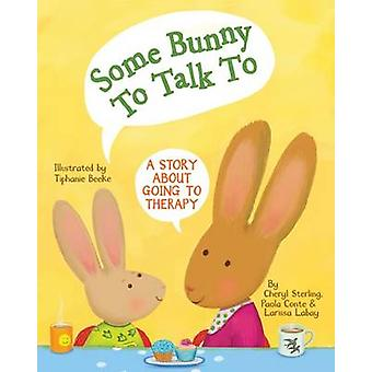 Some Bunny To Talk To by Cheryl SterlingPaola ConteLarissa Labay