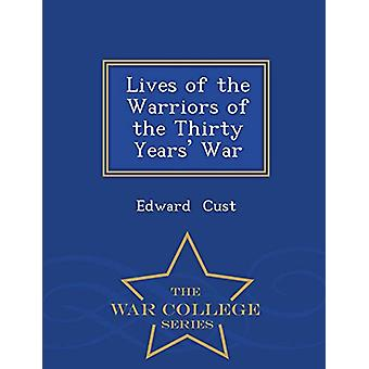 Lives of the Warriors of the Thirty Years' War - War College Series b