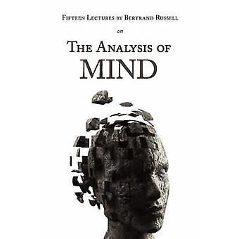 Fifteen Lectures by Bertrand Russell on the Analysis of Mind by Bertr